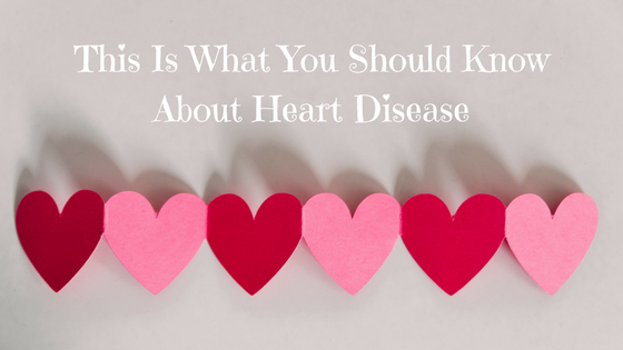 This Is What You Should Know About Heart Disease