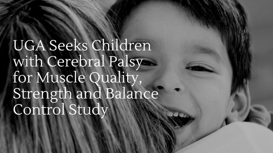 UGA Seeks Children with Cerebral Palsy for Muscle Quality, Strength and Balance Control Study