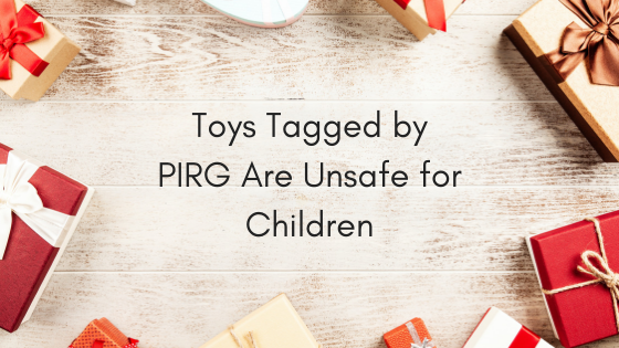 Toys Tagged by PIRG Are Unsafe for Children