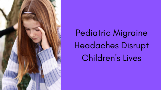 Pediatric Migraine Headaches Disrupt Children's Lives