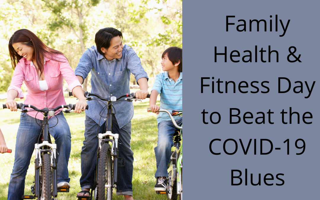 Family Health & Fitness Day to Beat the COVID-19 Blues