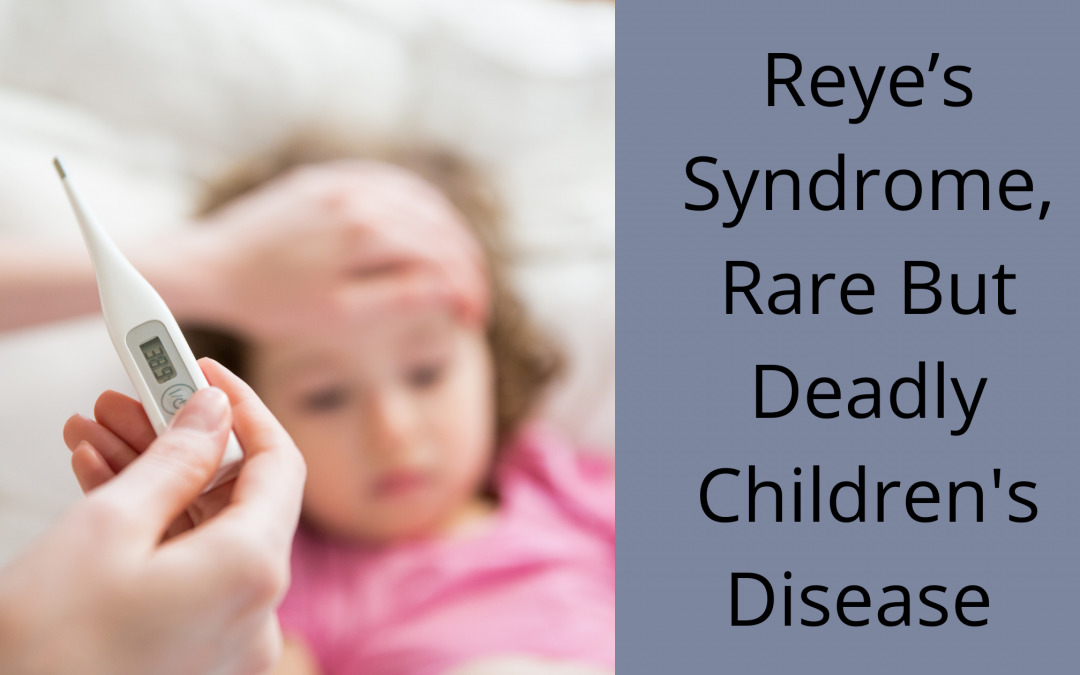 Reye's Syndrome, Rare But Deadly Children's Disease