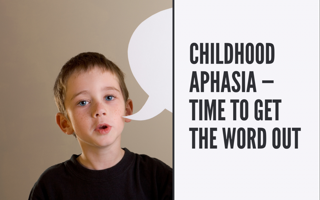 Childhood Aphasia — Time to Get the Word Out