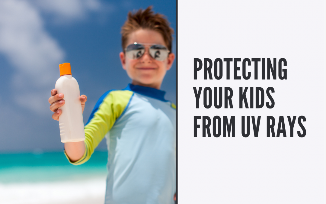 Protecting Your Kids from UV Rays