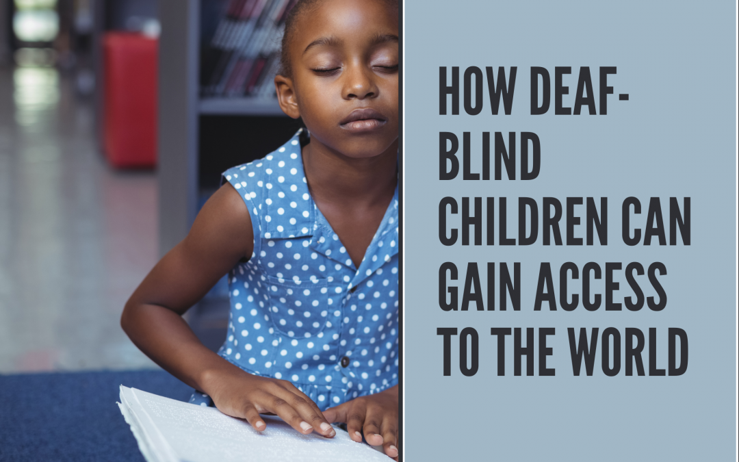 How Deaf-Blind Children Can Gain Access to the World