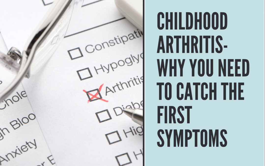 Childhood Arthritis- Why you need to catch the first symptoms